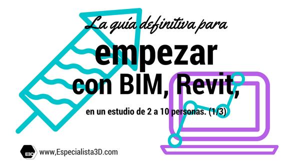 La guía definitiva para empezar con BIM, Revit, en un estudio de dos a diez personas. (1/3)